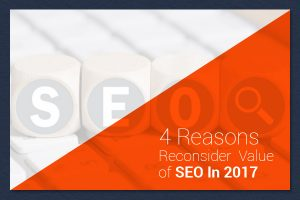 4-Reasons-to-Reconsider-the-Value-of-SEO-In-2017
