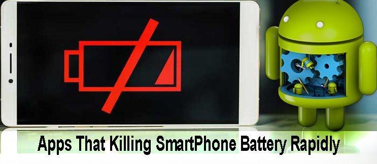 Apps that Killing Smartphone Battery Rapidly