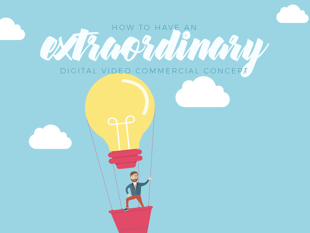 How to Have an Extraordinary Digital Video Commercial Concept