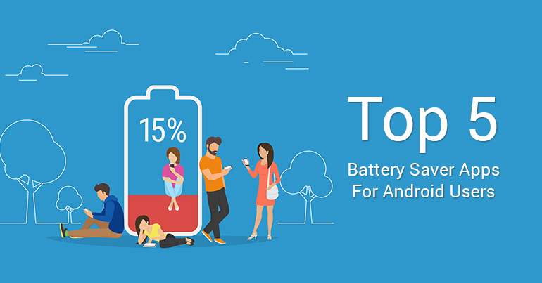Top 5 Battery Saver Apps For Android Users