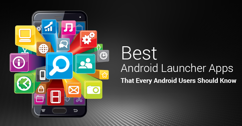 Best Android Launcher Apps That Every Android Users Should Know