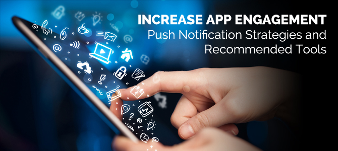 Increase App Engagement: Push Notification Strategies and Recommended Tools