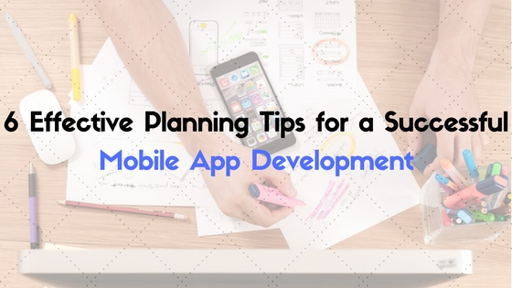 6 Effective Planning Tips for a Successful Mobile App Development