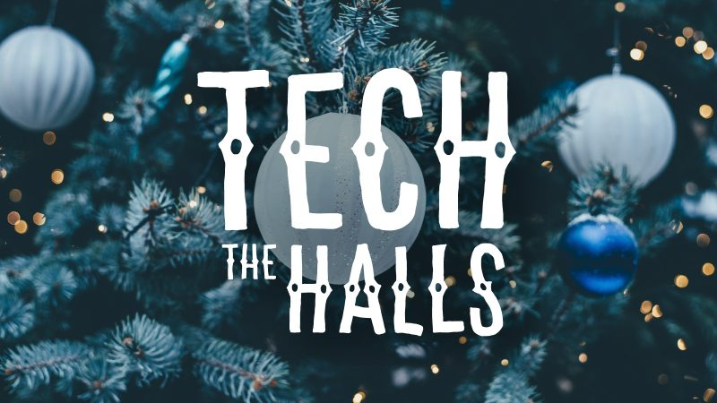 Tech the Halls: It's Almost Christmas