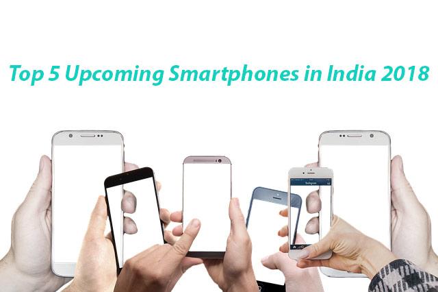 Top 5 Upcoming Phones in India 2018