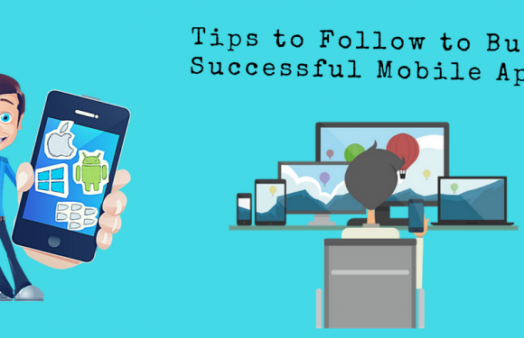 Build Better Mobile Apps with the Following Tips