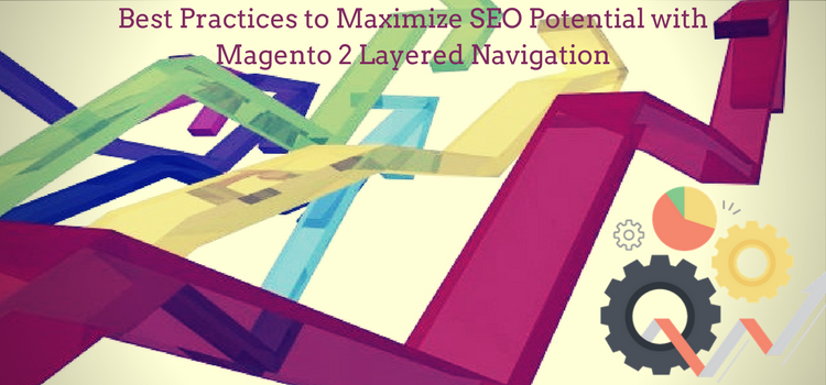 Best Practices to Maximize SEO Potential with Magento 2 Layered Navigation