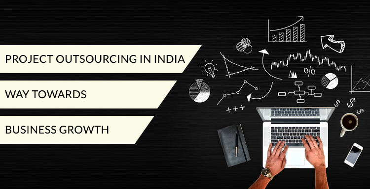 Project Outsourcing in India – Way towards Business Growth
