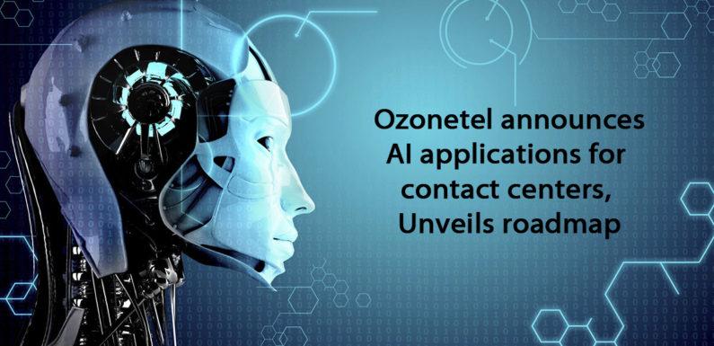 Ozonetel announces AI applications for contact centers, Unveils roadmap