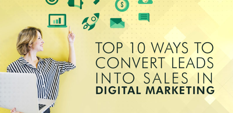 Top 10 Ways to Convert Leads into Sales in Digital Marketing