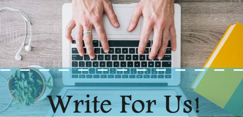 Write For Us – Be a Guest Post Contributor (Guest Blogger)