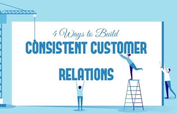 4 Ways to Build Consistent Customer Relations