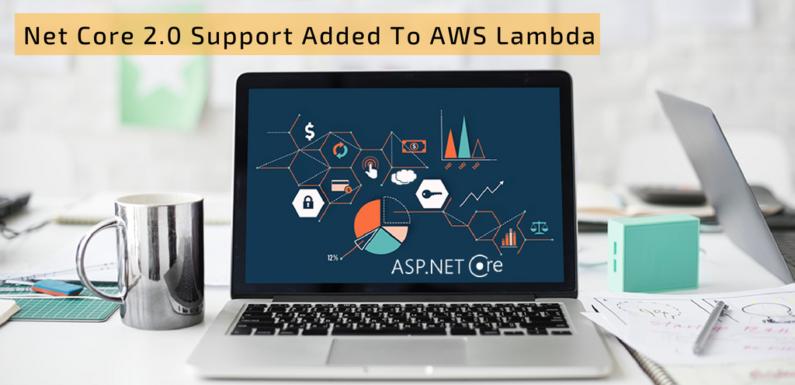 Net Core 2.0 Support Added To AWS Lambda