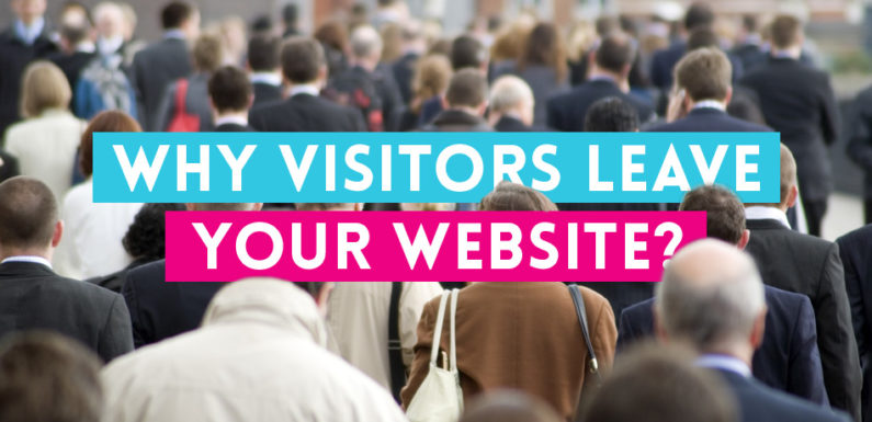 Why People Leave Your Website – Solutions to Make Them Stay